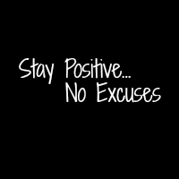 Stay Positive No Excuses