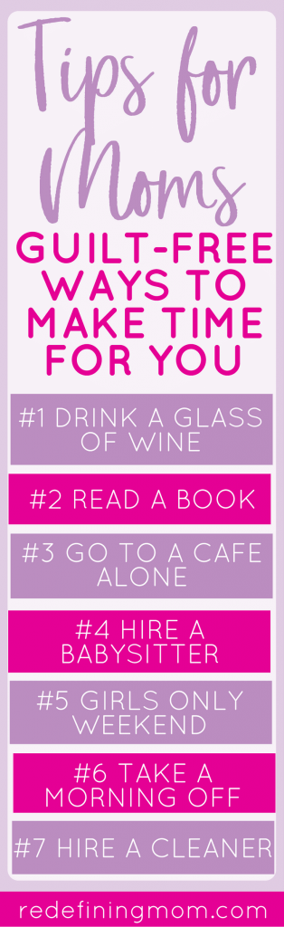 7 Guilt Free Ways to Make Time for Yourself. Moms make time for you. Time management tips for moms. How to schedule time for yourself.