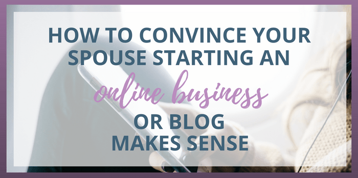 How To Convince Your Spouse Starting an Online Business Makes Sense