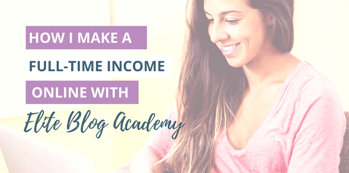 How I Make a Full-Time Income with Elite Blog Academy