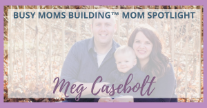 Busy Moms Building Mom Spotlight:  Meg Casebolt of Megabolt Digital