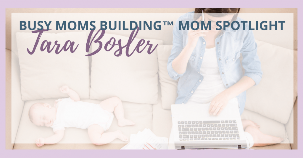 Busy Moms Building Mom Spotlight Tara Bosler
