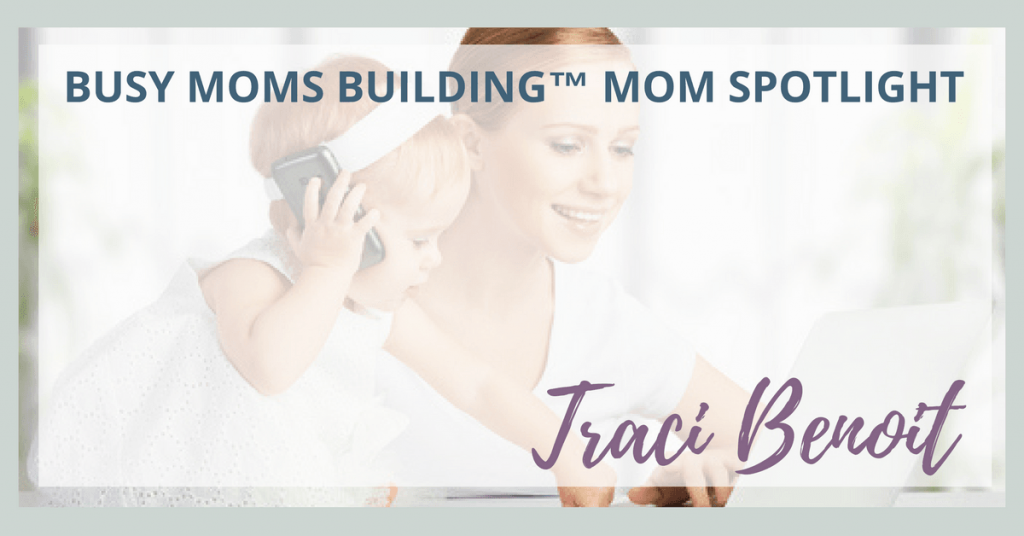 Busy Moms Building Mom Spotlight on Traci Benoit