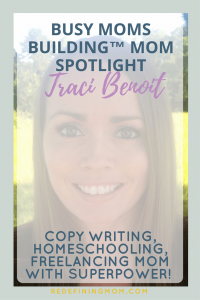 Busy Moms Building Mom Spotlight Traci Benoit | Interview with Traci Benoit of Freelance Writing Mom, we talk about getting over working mom struggles and her story of her freelance copywriting business.