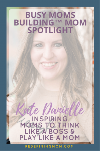 Busy Moms Building Mom Spotlight Kate Danielle | Come read the interview of Kate Danielle as she inspires moms to think like a boss, play like a mom. | branding, photography, boss moms, building businesses, etsy shops, passive income, creative income, busy moms building, redefining mom