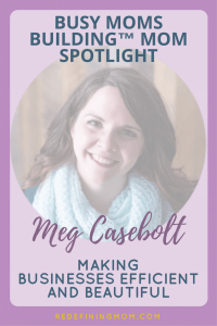 Mom Spotlight Meg Casebolt | Helping moms build beautiful businesses that run efficiently. | graphic design, redefining mom, online business, mom entrepreneurs, mompreneurs, solopreneur, building a business, passive income.