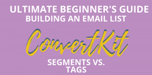 Guide to Email Marketing: ConvertKit Tutorial on Segments and Tags