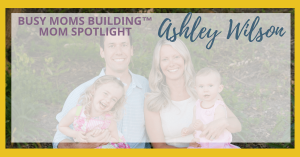 Busy Moms Building Mom Spotlight:  Ashley Wilson of The Sharing Exchange