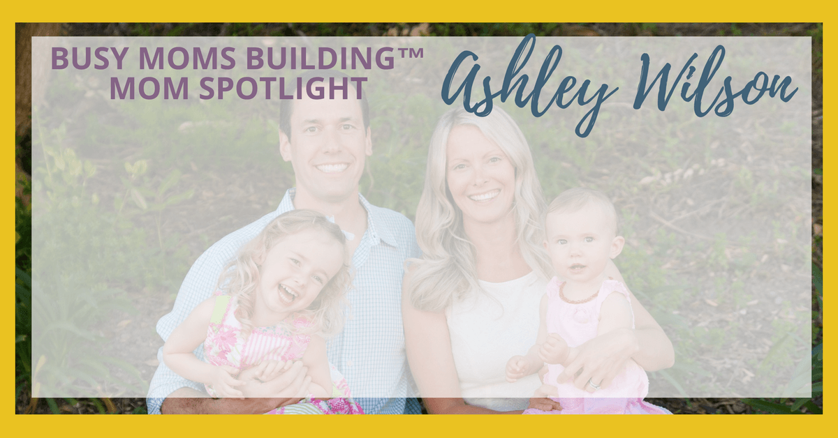 Busy Moms Building Mom Spotlight Ashley Wilson