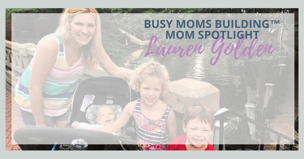 Busy Moms Building Mom Spotlight Lauren Golden