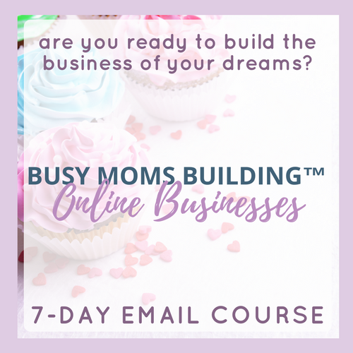 busy moms building online businesses a 7-day free email course about how to start a blog and make money from home