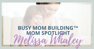 Busy Moms Building Mom Spotlight:  Melissa Whaley