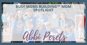 Busy Moms Building Mom Spotlight:  Abbi Perets