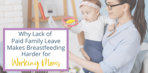 Lack of Paid Family Leave Makes it Harder for Working Moms to Breastfeed