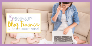 3 Steps to Get your Blog Finances in Order!