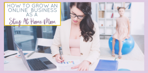 How to Achieve Business Growth While Your Children Are Young