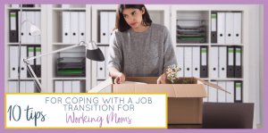 Top 10 Ways to Cope with Job Transition for Working Moms