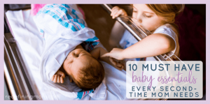 10 Must Have Baby Essentials Every Second Time Mom Needs