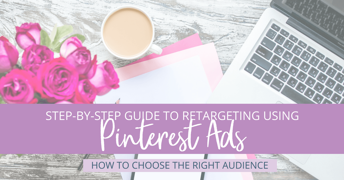 Pinterest retargeting has never been easier using Pinterest audiences for your Pinterest ad campaign