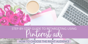 The Easy Way to Retarget Leads Using Pinterest Ads