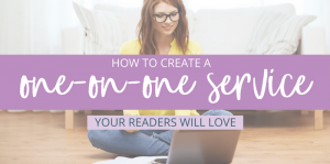 How to Create a One-on-One Service Offering Your Blog Readers Will Love